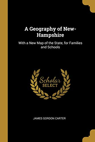 (A Geography of New-Hampshire: With a New Map of the State, for Families and Schools)