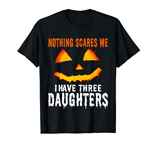 Nothing Scares Me I Have Three Daughters Funny Halloween  T-Shirt