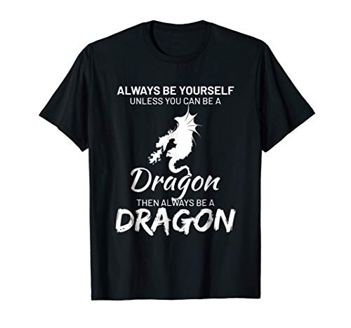 Fire Dragon Breathing T-shirt (Always be yourself except you can be Dragon Funny T Shirt)