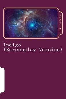 Indigo (Screenplay Version) by [Lewis, JB]