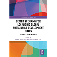 Better Spending for Localizing Global Sustainable Development Goals: Examples from the Field (The Dynamics of Economic Space) (English Edition)