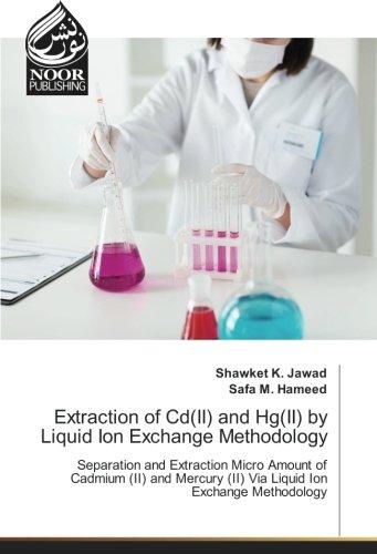 Extraction of Cd(II) and Hg(II) by Liquid Ion Exchange Methodology: Separation and Extraction Micro Amount of Cadmium (II) and Mercury (II) Via Liquid Ion Exchange Methodology