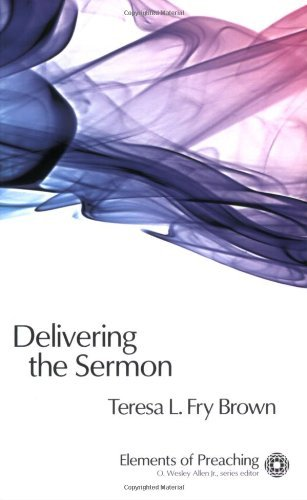 Books : Delivering the Sermon: Voice, Body, and Animation in Proclamation (Elements of Preaching) (Elements of Preaching) by Teresa L. Fry Brown (2008-10-01)