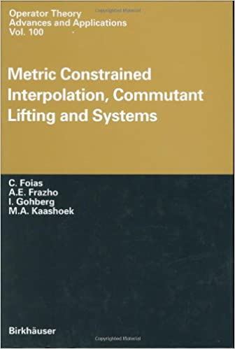 Metric Constrained Interpolation, Commutant Lifting and Systems (Operator Theory: Advances and Applications)