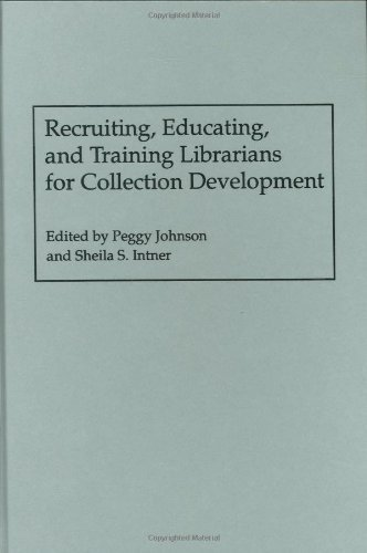 Download Recruiting, Educating, and Training Librarians for Collection Development (New Directions in Information Management) Pdf
