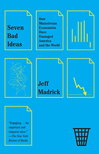 Seven Bad Ideas: How Mainstream Economists Have Damaged America and the World Pdf