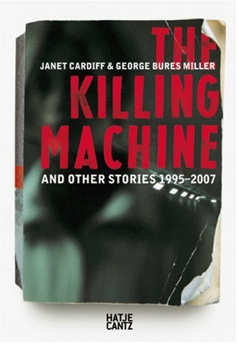Janet Cardiff and Georges Bures Miller: The Killing Machine and Other Stories 1995-2007 by Bartomeu Mari (2007-04-25)