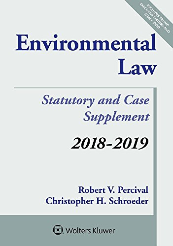 Environmental Law: 2018-2019 Case and Statutory Supplement (Supplements)