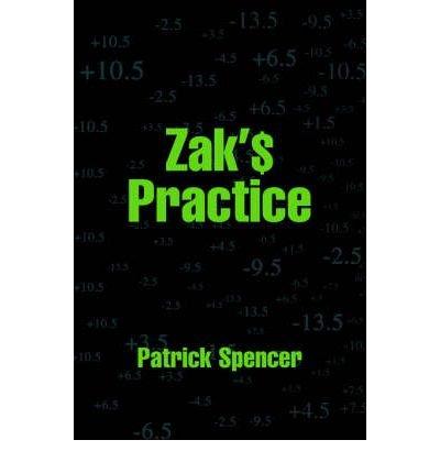 [ [ [ Zak's Practice [ ZAK'S PRACTICE ] By Spencer, Patrick ( Author )Nov-10-2004 Paperback