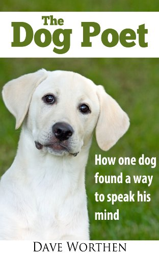 The Dog Poet: How one dog learned to speak his mind. (A Collection of Poems for Every Dog Lover and Dog Owner Book 1)