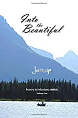 Into the Beautiful: Journeys: Poetry by Montana Artists (Volume 4) Paperback