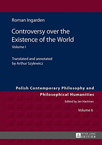 Controversy over the Existence of the World: Volume I (Polish Contemporary Philosophy and Philosophical Humanities)