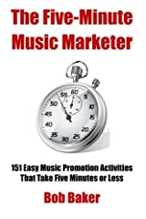 The Five-Minute Music Marketer: 151 Easy Music Promotion Activities That Take 5 Minutes or Less Paperback