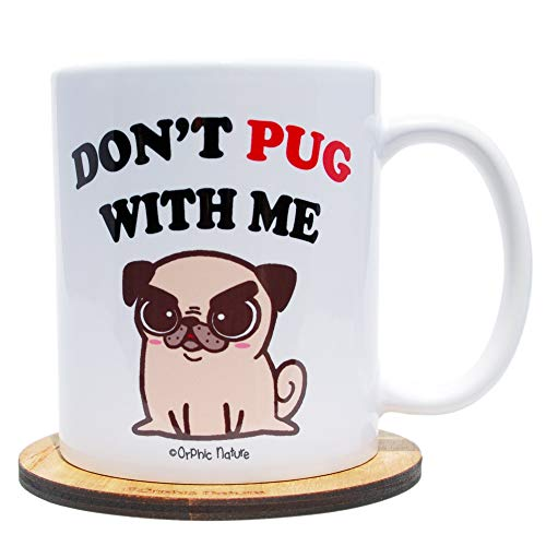 (Funny Mug and Coaster Set - Don't Pug with Me - 11 ounce Pug Mug for Any Pugfect and Special Occasions. Be Pugsessed with Friends, Family and Coworkers. Pug People will Thank You.)