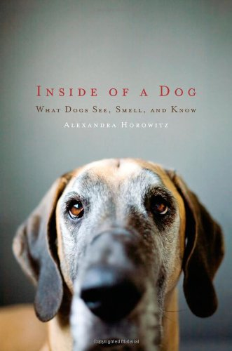 Inside of a Dog: What Dogs See, Smell, and Know by Scribner