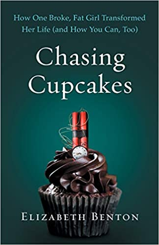 Chasing Cupcakes: How One Broke, Fat Girl Transformed Her Life (and How You  Can, Too): Benton, Elizabeth: 9781544501246: Amazon.com: Books