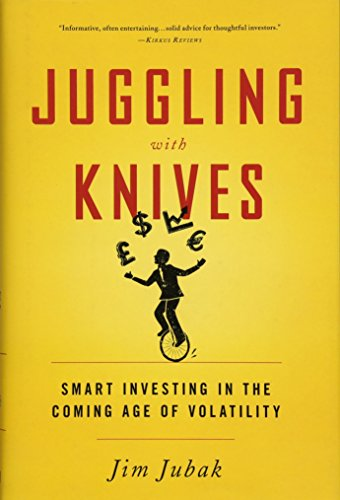 Juggling with Knives: Smart Investing in the Coming Age of Volatility by PublicAffairs
