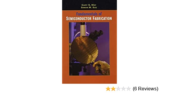 Fundamentals of semiconductor fabrication gary s may simon m sze fundamentals of semiconductor fabrication gary s may simon m sze 0723812119042 amazon books fandeluxe Images