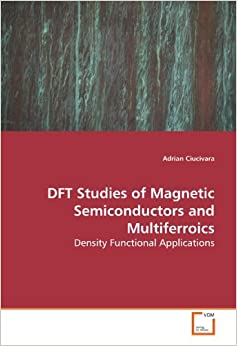 DFT Studies of Magnetic Semiconductors and Multiferroics: Density Functional Applications