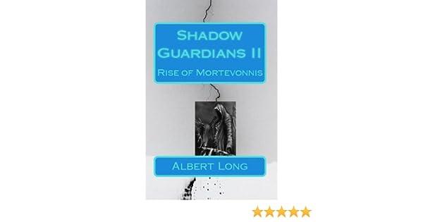 Shadow Guardians II- Rise of Mortevonnis (Shadow Guardians Saga Book 2)