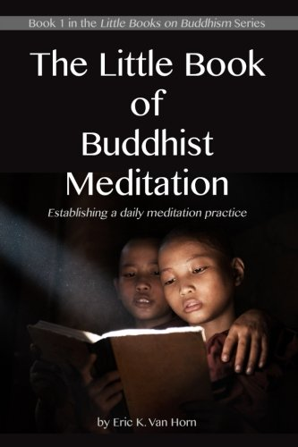 The Little Book of Buddhist Meditation: Establishing a daily meditation practice (The Little Books on Buddhism) (Volume 1)