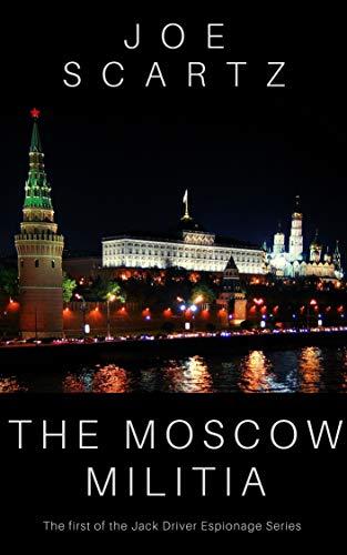 The Moscow Militia: Jack Driver Spy Series Volume 1 (Jack Driver's Spy Stories) by [Scartz, Joe]