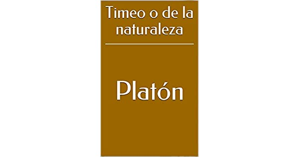 Timeo o de la naturaleza eBook: Platón, Patricio de Azcárate: Amazon.com.mx: Tienda Kindle
