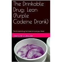 The Drinkable Drug: Lean (Purple Codeine Drank)