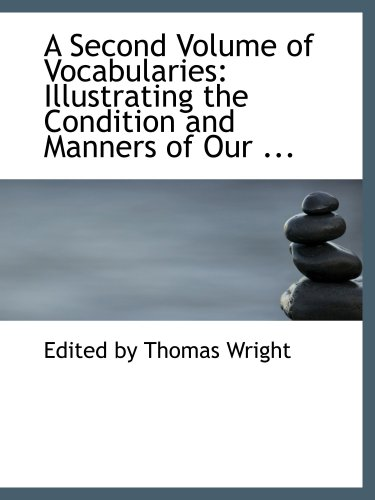 Read Online A Second Volume of Vocabularies: Illustrating the Condition and Manners of Our ... ebook