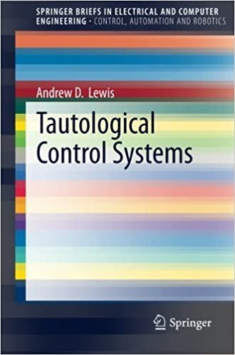 Book Tautological Control Systems (SpringerBriefs in Electrical and Computer Engineering / SpringerBriefs in Control, Automation and Robotics) 2014 edition by Lewis, Andrew (2014)