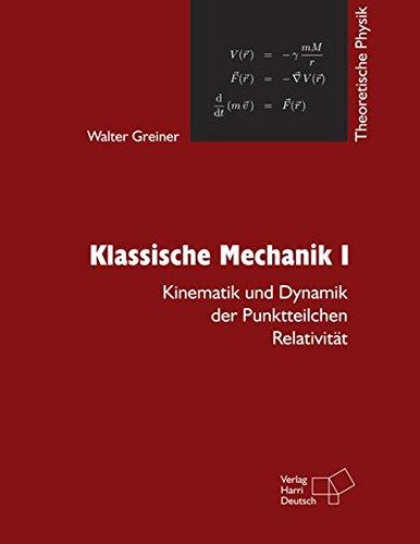 Klassische Mechanik I: Kinematik und Dynamik der Punktteilchen - Relativitätstheorie