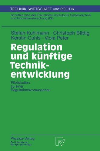 Regulation und künftige Technikentwicklung: Pilotstudien zu einer Regulationsvorausschau (Technik, Wirtschaft und Politik) (German Edition) by Stefan Kuhlmann