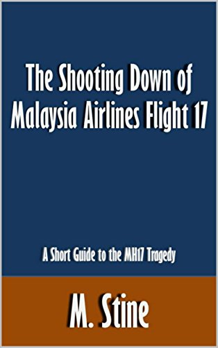 The Shooting Down of Malaysia Airlines Flight 17: A Short Guide to the MH17 Tragedy [Article]