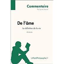De l'âme d'Aristote - La définition de la vie (Commentaire): Comprendre la philosophie avec lePetitPhilosophe.fr (Commentaire philosophique t. 10) (French Edition)