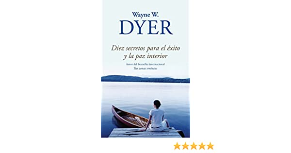 Diez secretos para el exito y la paz interior / 10 Secrets for Success and Inner Peace (Spanish Edition): Wayne Dyer: 9780307949127: Amazon.com: Books