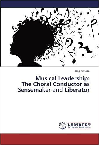 Book Musical Leadership:The Choral Conductor as Sensemaker and Liberator