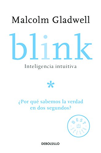 Blink: Inteligencia intuitiva / Blink: The Power of Thinking Without Thinking: ¿Por que sabemos la verdad en dos segundos? (Spanish Edition) [Malcolm Gladwell] (Tapa Blanda)