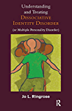 Understanding and Treating Dissociative Identity Disorder (or Multiple Personality Disorder)