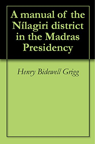 A manual of the Nílagiri district in the Madras (Madras Natural)