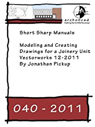 040-2011 Modeling and Creating Drawings for a Joinery Unit in Vectorworks 12-2011 (short Sharp Manuals)