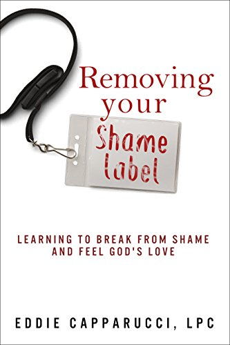 Book: Removing Your Shame Label - Learning to Break From Shame and Feel God's Love by Eddie Capparucci