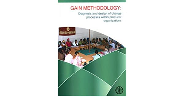 Gain Methodology Diagnosis And Design Of Change Processes Within Producer Organizations Food And Agriculture Organization Of The United Nations 9789251074152 Amazon Com Books