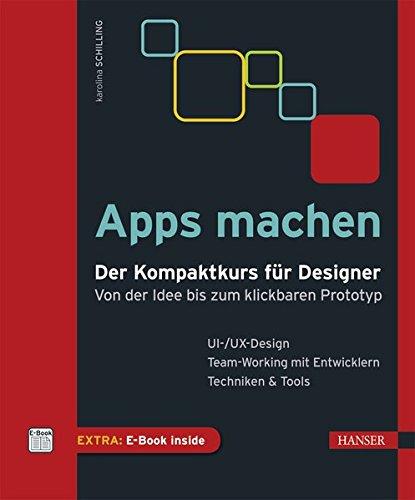 Apps machen: Der Kompaktkurs für Designer: Von der Idee bis zum klickbaren Prototyp Gebundenes Buch – 9. Mai 2016 Karolina Schilling 3446445749 APP - Application Design / Grafikdesign