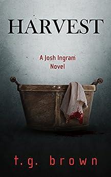 Harvest: A Josh Ingram Novel (Josh Ingram Series Book 2) by [brown, t.g.]