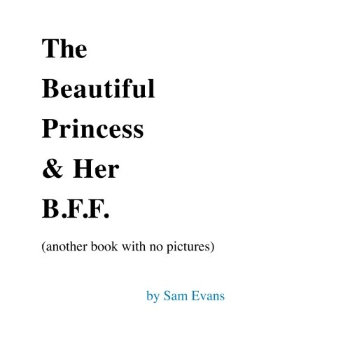 The Beautiful Princess & Her B.F.F. (another book with no pictures) (Bj Novak Book With No Pictures)