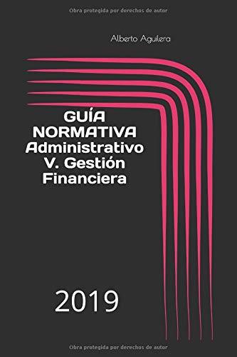 Administrativo V. Gestión Financiera: ¿Qué tengo que aprender para aprobar? (Guía Normativa Administrativo)