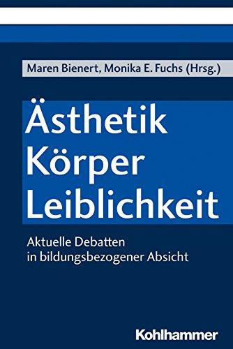 Asthetik - Korper - Leiblichkeit: Aktuelle Debatten in Bildungsbezogener Absicht