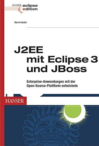 J2EE mit Eclipse 3 und JBoss: Enterprise-Anwendungen mit der Open-Source-Plattform entwickeln