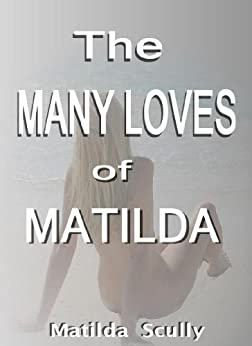 The Many Loves of Matilda by [Scully, Matilda]