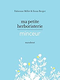 Ma petite herboristerie minceur par Fabienne Millet